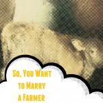 So, You Want to Marry a Farmer?
