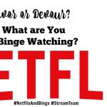 Netflix Binge Scale: Do you Savor or Devour? #StreamTeam #NetflixAndBinge