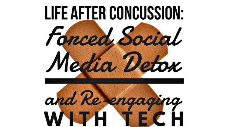 Life After Concussion:  Forced Social Media Detox & Re-engaging with Tech